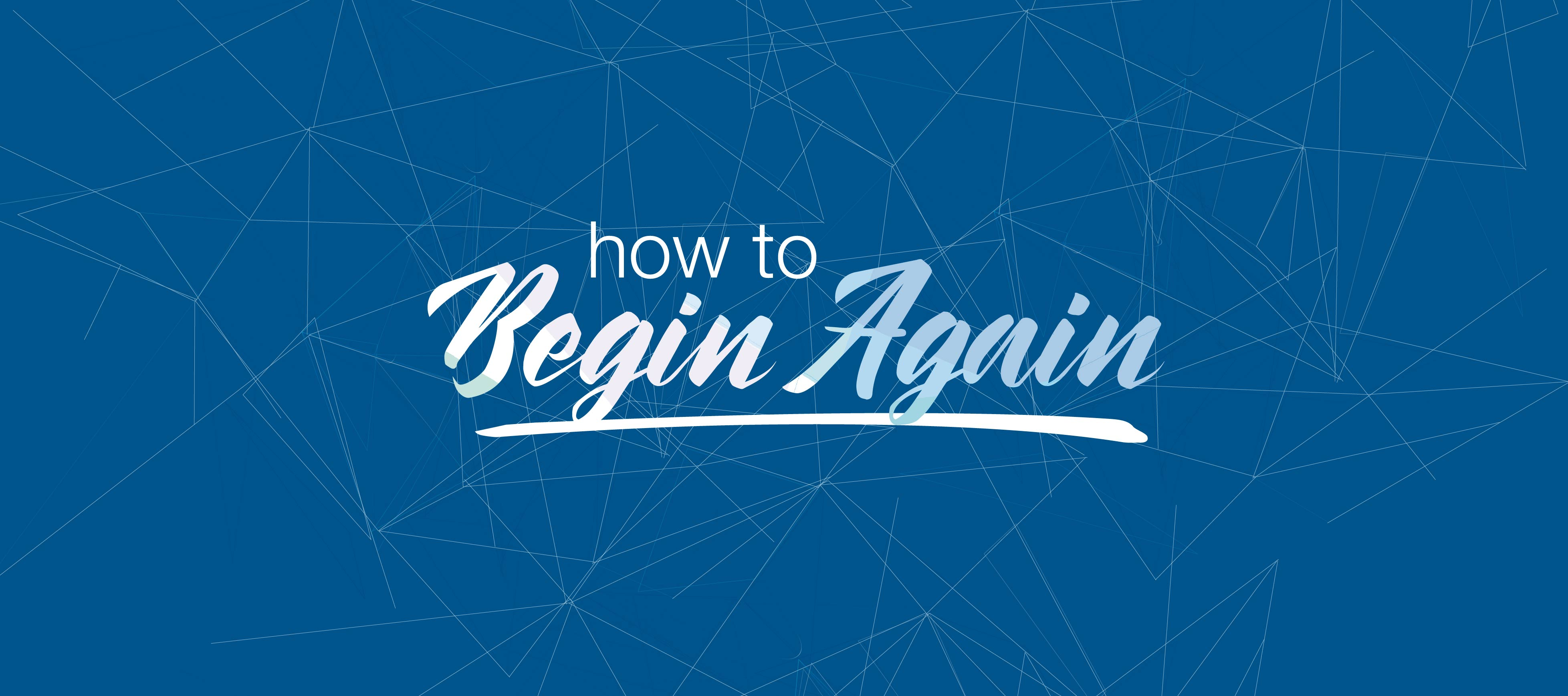 homepage | banner | how to begin again